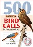 500 Common Bird Calls in Southern Africa, Doug Newman, 1431701203