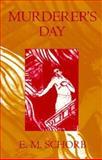 Murderer's Day, E. M. Schorb, 155753120X