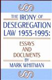 The Irony of Desegregation Law, 1955-1995 : Documents and Essays, , 1558761209
