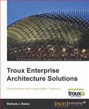 Troux Enterprise Architecture Solutions : Driving business value through strategic IT Alignment, Reese, Richard J., 1849681201