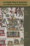 Lord Eight Wind of Suchixtlan and the Heroes of Ancient Oaxaca : Reading History in the Codex Zouche-Nuttall, Williams, Robert Lloyd, 0292721218