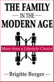 The Family in the Modern Age : More Than a Lifestyle Choice, Berger, Brigitte, 0765801213