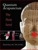 Quantum Acupuncture, Ronald Henry DC ND FIAMA, 1463511213