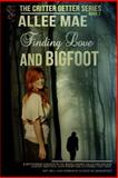 Finding Love and Bigfoot, Allee Mae, 1631051210