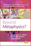 Beyond Metaphysics? : Explorations in Alfred North Whitehead's Late Thought, , 9042031212