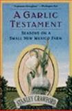 A Garlic Testament : Seasons on a Small New Mexico Farm, Crawford, Stanley, 0060981210
