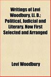 Writings of Levi Woodbury, Ll D; Political, Judicial and Literary Now First Selected and Arranged, Levi Woodbury, 1152191217