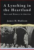 A Lynching in the Heartland, James H. Madison, 1403961212