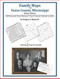 Family Maps of Yazoo County, Mississippi, Deluxe Edition : With Homesteads, Roads, Waterways, Towns, Cemeteries, Railroads, and More, Boyd, Gregory A., 1420311212