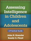 Assessing Intelligence in Children and Adolescents : A Practical Guide, Kranzler, John H. and Floyd, Randy G., 146251121X