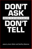 Don't Ask, Don't Tell : Debating the Gay Ban in the U. S. Military, , 1588261212