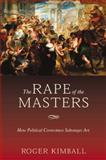 The Rape of the Masters, Roger Kimball, 1594031215