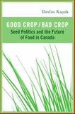Good Crop/Bad Crop : Seed Politics and the Future of Food in Canada, Kuyek, Devlin, 1897071213