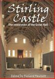Stirling Castle : The Restoration of the Great Hall, Fawcett, Richard, 1902771214