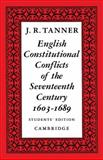 English Constitutional Conflicts of the Seventeenth Century, 1603-1689, Tanner, J. R., 0521091217