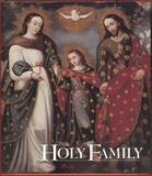 The Holy Family as Prototype of the Civilization of Love : Images from the Viceregal Americas, Chorpenning, Joseph F. and Von Barghahn, Barbara, 0916101215