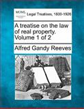 A Treatise on the Law of Real Property, Alfred Gandy Reeves, 1140671219