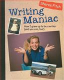 Writing Maniac : How I Grew up to Be a Writer (And You Can, Too!), Fitch, Sheree, 1551381214