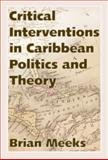 Critical Interventions in Caribbean Politics and Theory, Meeks, Brian, 1628461217