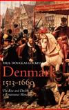 Denmark, 1513-1660 : The Rise and Decline of a Renaissance Monarchy, Lockhart, Paul Douglas, 0199271216