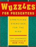Wuzzles for Presenters : Stretching Exercises for the Mind, Underwood, Tom, 0787951218
