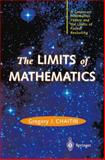 The LIMITS of MATHEMATICS : A Course on Information Theory and the Limits of Formal Reasoning, Chaitin, Gregory J., 1447111214