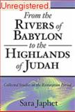 From the Rivers of Babylon to the Highlands of Judah : Collected Studies on the Restoration Period, Japhet, Sara, 157506121X