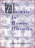 Animals in Human Histories : The Mirror of Nature and Culture, , 1580461212