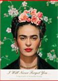I Will Never Forget You . . . : Frida Kahlo to Nicholas Muray; Unpublished Photographs and Letters, Kahlo, Frida and Muray, Nickolas, 3829601212