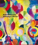 Robert Delaunay: Hommage a Bleriot, Olivia Levental, Sigrid Schade, 3866781210