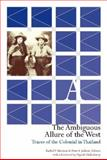 The Ambiguous Allure of the West : Traces of the Colonial in Thailand, Harrison, Rachel and Jackson, Peter A., 9622091210