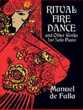 Ritual Fire Dance and Other Works for Solo Piano, Manuel De Falla, 0486431215