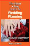 The Smart and Easy Guide to Wedding Planning: Your Guide Book to the Perfect DIY Dream Wedding with or Without the Help of a Wedding Planner, Sara Lowery, 1493571214