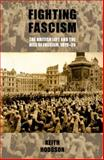 Fighting Fascism : The British Left and the Rise of Fascism, 1919-39, Hodgson, Keith and Manchester University Press Staff, 0719091217