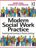 Modern Social Work Practice : Teaching and Learning in Practice Settings, Doel, Mark and M Shardlow, Steven, 075464121X