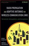 Radio Propagation and Adaptive Antennas for Wireless Communication Links 9780471251217