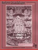 Before Guadalupe : The Virgin Mary in Early Colonial Nahuatl Literature, Burkhart, Louise M. and IFMS Staff, 0942041216