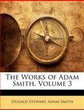 The Works of Adam Smith, Dugald Stewart and Adam Smith, 1146121210