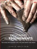 Requirements Is Design : Building Applications That Users Want and Need, Britton, Chris, 0134021215