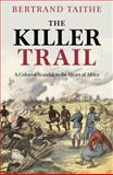 The Killer Trail : A Colonial Scandal in the Heart of Africa, Taithe, Bertrand, 0199231214