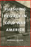 Pursuing Privacy in Cold War America, Nelson, Deborah, 0231111215