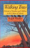 Walking Trees : Portraits of Teachers and Children in the Culture of Schools, Fletcher, Ralph J., 0435081217