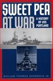 Sweet Pea at War : A History of USS Portland, Generous, William Thomas, Jr. and Generous, William Thomas, 0813191211