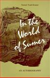 In the World of Sumer : An Autobiography, Kramer, Samuel N., 0814321216