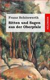 Sitten und Sagen Aus der Oberpfalz, Franz Schönwerth, 148272121X