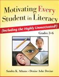 Motivating Every Student in Literacy, Grades 3-6 : (Including the Highly Unmotivated!), Athans, Sandra K. and Devine, Denise Ashe, 1596671211