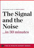 The Signal and the Noise in 30 Minutes ? the Expert Guide to Nate Silver's Critically Acclaimed Book, The 30 Minute Expert Series, 162315121X