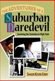 The Adventures of a Suburban Daredevil : Surviving the Seventies in High Style, Erny, Shaun, 1936541211