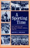A Sporting Time : New York City and the Rise of Modern Athletics, 1820-70, Adelman, Melvin L., 0252061217