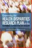 Examining the Health Disparities Research Plan of the National Institutes of Health : Unfinished Business, NIH's Strategic Research Plan and Budget to Reduce and Ultimately Eliminate Health Disparities Committee, 0309101212
